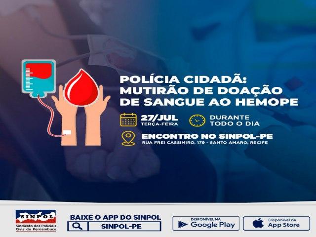 POLÍCIA CIDADÃ: MUTIRÃO DE DOAÇÃO DE SANGUE AO HEMOPE